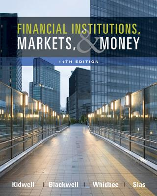 Financial Institutions, Markets, and Money By Kidwell, David S./ Blackwell, David W./ Whidbee, David A./ Peterson, Richard L.