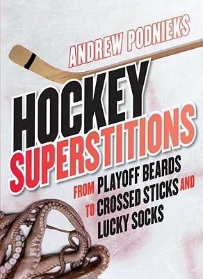 Hockey Superstitions By Podnieks, Andrew